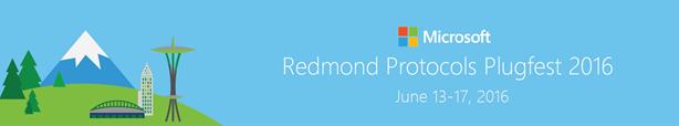 Redmond Protocols Plugfest 2016 June 13-17, 2016